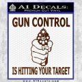 Gun Control Is Hitting Your Target Decal Sticker BROWN Vinyl 120x120