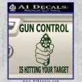 Gun Control Is Hitting Your Target Decal Sticker Dark Green Vinyl 120x120