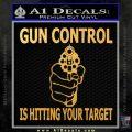 Gun Control Is Hitting Your Target Decal Sticker Gold Vinyl 120x120