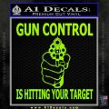 Gun Control Is Hitting Your Target Decal Sticker Lime Green Vinyl 120x120