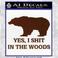 Yes I Shit In The Woods Bear Funny Decal Sticker BROWN Vinyl 120x120