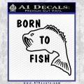 Born To Fish Decal Sticker Black Vinyl 120x120