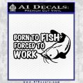 Born To Fish Decal Sticker Forced To Work Black Vinyl 120x120