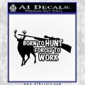 Born To Hunt Forced To Work Decal Black Vinyl 120x120