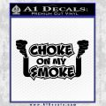 Choke On My Smoke Decal Sticker Black Vinyl 120x120