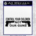 Control Your Children Not Our Guns Decal Sticker Black Vinyl Black 120x120