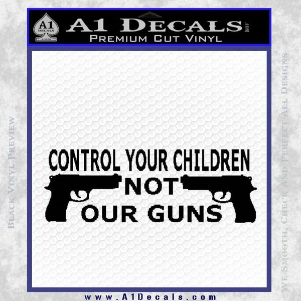 Control Your Children Not Our Guns Decal Sticker Black Vinyl Black