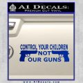 Control Your Children Not Our Guns Decal Sticker Blue Vinyl Black 120x120