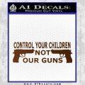Control Your Children Not Our Guns Decal Sticker Brown Vinyl Black 120x120