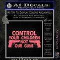 Control Your Children Not Our Guns Decal Sticker DF 10 120x120