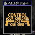 Control Your Children Not Our Guns Decal Sticker DF 15 120x120