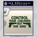 Control Your Children Not Our Guns Decal Sticker DF 17 120x120
