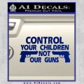 Control Your Children Not Our Guns Decal Sticker DF 20 120x120