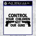 Control Your Children Not Our Guns Decal Sticker DF 21 120x120