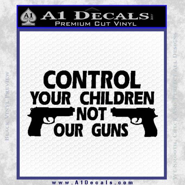 Control Your Children Not Our Guns Decal Sticker DF 21