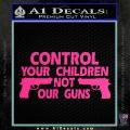 Control Your Children Not Our Guns Decal Sticker DF 9 120x120