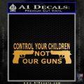 Control Your Children Not Our Guns Decal Sticker Gold Metallic Vinyl Black 120x120