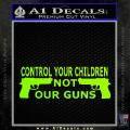 Control Your Children Not Our Guns Decal Sticker Neon Green Vinyl Black 120x120