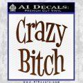 Crazy Bitch Decal Sticker BROWN Vinyl 120x120