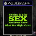 Fishing Is Like Sex Decal Sticker Lime Green Vinyl 120x120