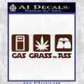 Gas Grass or Ass Decal Sticker BROWN Vinyl 120x120