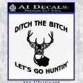 Ditch The Bitch Lets Go Hunting Decal Sticker Black Vinyl 120x120