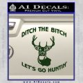 Ditch The Bitch Lets Go Hunting Decal Sticker Dark Green Vinyl 120x120