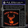 Ditch The Bitch Lets Go Hunting Decal Sticker Orange Emblem 120x120