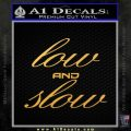 Low And Slow D1 Decal Sticker Gold Vinyl 120x120