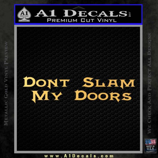 Dont Slam My Doors Decal Sticker Gold Vinyl