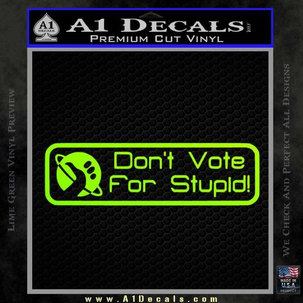 Hitchhikers Guide to the Galaxy Dont Vote For Stupid Decal Sticker Neon Green Vinyl Black