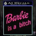 Barbie Is A Bitch Decal Sticker Pink Hot Vinyl 120x120