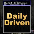 Daily Driven Decal Sticker Gold Vinyl 120x120