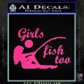 Girls Fish Too Decal Sticker Pink Hot Vinyl 120x120