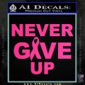 Never Give Up Decal Sticker Pink Hot Vinyl 120x120