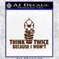 Think Twice Because I Wont D2 Decal Sticker BROWN Vinyl 120x120