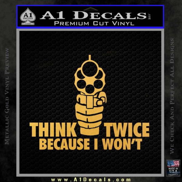 Think Twice Because I Wont D2 Decal Sticker Gold Vinyl