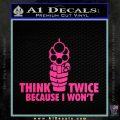 Think Twice Because I Wont D2 Decal Sticker Pink Hot Vinyl 120x120