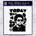 Ice Cube Today Was A Good Day Decal Sticker Black Vinyl 120x120