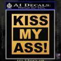 Kiss My Ass RT Decal Sticker Gold Vinyl 120x120