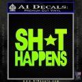 Shit Happens D1 Decal Sticker Neon Green Vinyl Black 120x120