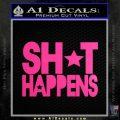 Shit Happens D1 Decal Sticker Neon Pink Vinyl Black 120x120