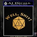 D20 Well Shit DD Dungeons Dragons Decal Sticker Metallic Gold Vinyl Vinyl 120x120