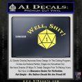 D20 Well Shit DD Dungeons Dragons Decal Sticker Yelllow Vinyl 120x120