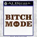 Bitch Mode 24 Hours Decal Sticker Brown Vinyl 120x120