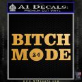 Bitch Mode 24 Hours Decal Sticker Metallic Gold Vinyl Vinyl 120x120