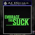 Embrace The Suck Decal Sticker Military Lime Green Vinyl 120x120