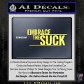 Embrace The Suck Decal Sticker Military Yelllow Vinyl 120x120