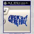 Fuck Off Were Full Decal Sticker Blue Vinyl 120x120