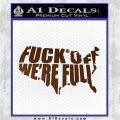 Fuck Off Were Full Decal Sticker Brown Vinyl 120x120